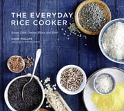 The Everyday Rice Cooker - Soups, Sides, Grains, Mains, and More ebook by Diane Phillips,Causey
