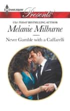 Never Gamble with a Caffarelli ebook by Melanie Milburne