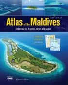 Atlas of the Maldives - A reference for Travellers Divers and Sailors ebook by Timothy Godfrey