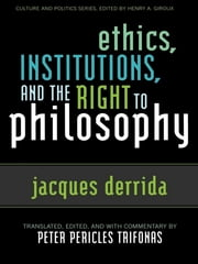 Ethics, Institutions, and the Right to Philosophy ebook by Jacques Derrida,Peter Pericles Trifonas