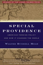 Special Providence - American Foreign Policy and How It Changed the World ebook by Walter Russell Mead