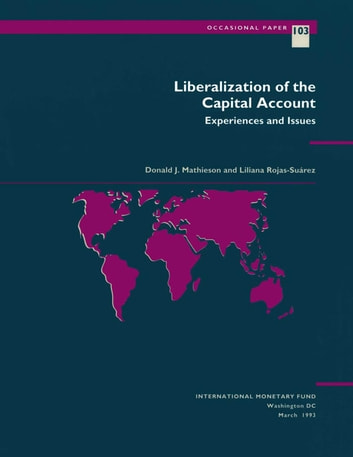 Liberalization of the Capital Account: Experiences and Issues ebook by Liliana Ms. Rojas-Suárez,Donald Mr. Mathieson