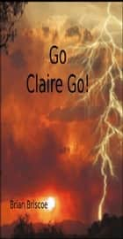 Go Claire Go ebook by Brian Briscoe