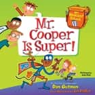 My Weirdest School #1: Mr. Cooper Is Super! audiobook by Dan Gutman