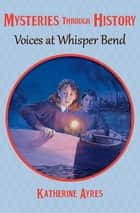 Voices at Whisper Bend ebook by Katherine Ayres