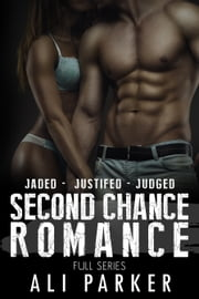 Second Chance Romance Box Set - (Jaded - Justified - Judged) ebook by Ali Parker