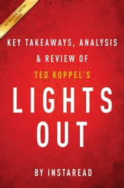 Lights Out - A Cyberattack, A Nation Unprepared, Surviving the Aftermath by Ted Koppel | Key Takeaways, Analysis & Review ebook by Instaread