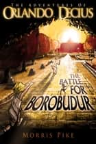 The Battle for Borobudur ebook by Morris Pike