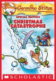 Geronimo Stilton Special Edition: Christmas Catastrophe ebook by Geronimo Stilton