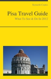 Pisa, Italy Travel Guide - What To See & Do ebook by Kenneth Coates