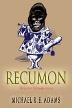 Recumon: Wrath Hominidae (Story #3) ebook by Michael R.E. Adams