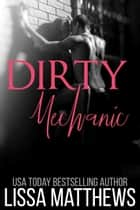 Dirty Mechanic ebook by Lissa Matthews