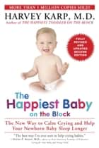 The Happiest Baby on the Block; Fully Revised and Updated Second Edition - The New Way to Calm Crying and Help Your Newborn Baby Sleep Longer ebook by Harvey Karp, M.D.