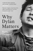 Why Dylan Matters ebook by Richard F. Thomas