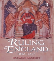 Ruling England, 1042-1217 ebook by Richard Huscroft