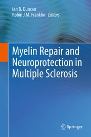 Myelin Repair and Neuroprotection in Multiple Sclerosis ebook by Ian D. Duncan,Robin J M Franklin