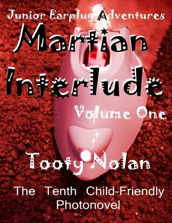 Junior Earplug Adventures: Martian Interlude Volume One ebook by Tooty Nolan