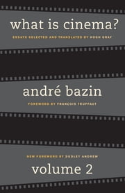 What Is Cinema? - Volume II ebook by André Bazin