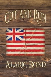 CUT AND RUN: The Fourth Book in the Fighting Sail Series ebook by Alaric Bond