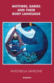 Mothers, Babies and their Body Language ebook by Antonella Sansone