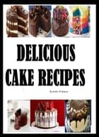 Delicious Cake Recipes ebook by Sachin Saparia