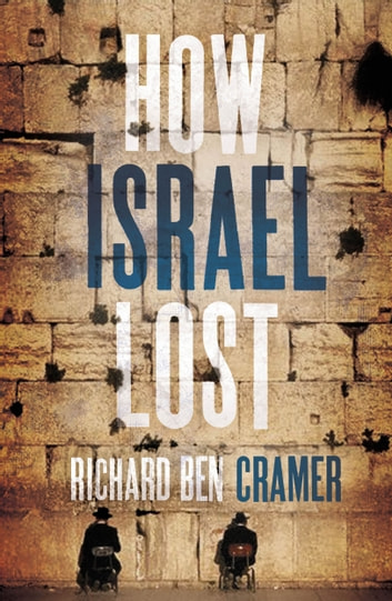 How Israel Lost - The Four Questions ebook by Richard Ben Cramer