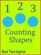 1 2 3 Counting Shapes ebook by Ned Tarrington