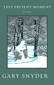 This Present Moment - New Poems ebook by Gary  Snyder