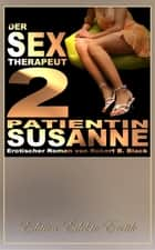 Der Sex-Therapeut 2: Patientin Susanne [Edition Edelste Erotik] eBook by Robert B. Black