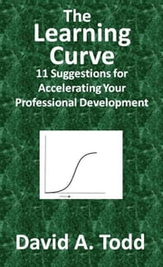The Learning Curve: 11 Suggestions for Accelerating Your Professional Development ebook by David Todd