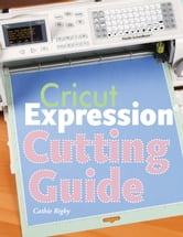 Cricut Expression Cutting Guide ebook by Cathie Rigby