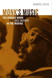 Monk's Music: Thelonious Monk and Jazz History in the Making ebook by Solis, Gabriel
