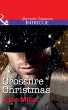 Crossfire Christmas (Mills & Boon Intrigue) (The Precinct, Book 8) ebook by Julie Miller