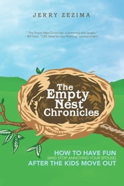 The Empty Nest Chronicles - How to Have Fun (and Stop Annoying Your Spouse) After the Kids Move Out ebook by Jerry Zezima