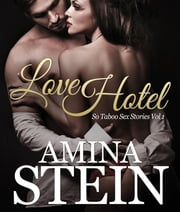 Love Hotel - So Taboo Sex Stories Vol 1 ebook by Amina Stein