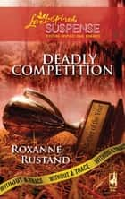 Deadly Competition (Mills & Boon Love Inspired) (Without a Trace, Book 5) ebook by Roxanne Rustand