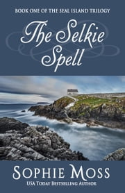 The Selkie Spell ebook by Sophie Moss