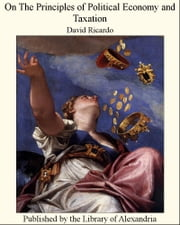 On the Principles of Political Economy and Taxation ebook by David Ricardo