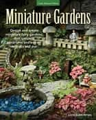 Miniature Gardens - Design and create miniature fairy gardens, dish gardens, terrariums and more-indoors and out ebook by Katie Elzer-Peters