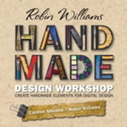 Robin Williams Handmade Design Workshop - Create Handmade Elements for Digital Design ebook by Robin Williams, Carmen Sheldon