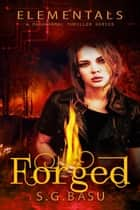 Forged - Elementals, #2 ebook by S. G. Basu