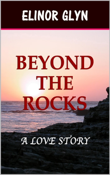 Beyond the Rocks - A Love Story ebook by Elinor Glyn
