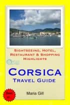 Corsica, France Travel Guide - Sightseeing, Hotel, Restaurant & Shopping Highlights (Illustrated) ebook by Maria Gill