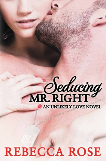 Seducing Mr. Right - An Unlikely Love Novel ebook by Rebecca Rose