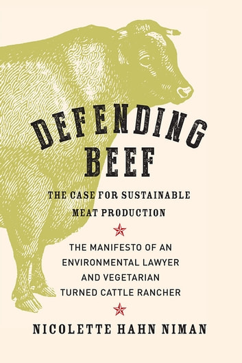 Defending Beef - The Case for Sustainable Meat Production ebook by Nicolette Hahn Niman