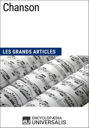 Chanson - Les Grands Articles d'Universalis ebook by Encyclopaedia Universalis