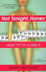Not Tonight, Honey: Wait 'til I'm A Size 6 ebook by Susan Reinhardt