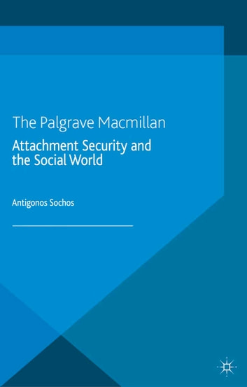 Attachment Security and the Social World eBook by A. Sochos