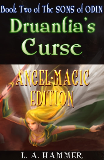 Book Two of the Sons of Odin; Druantia's Curse: Angel-Magic Edition v.1.1 ebook by L A Hammer