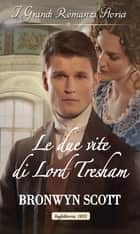 Le due vite di Lord Tresham - I Grandi Romanzi Storici eBook by Bronwyn Scott